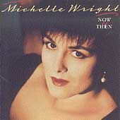 Now & Then by Michelle Wright (CD, May-1992, Arista)