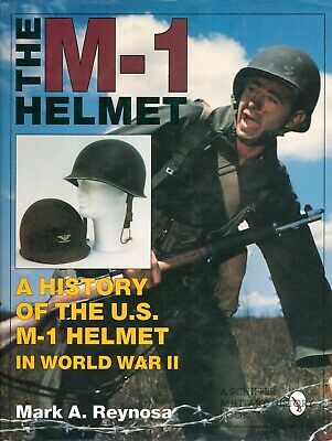 The M-1 Helmet: A History of the U.S. M-1 Helmet in World War II by Reynosa W3