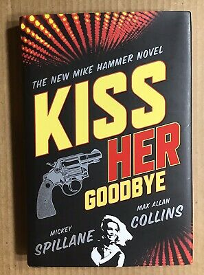 Kiss Her Goodbye by Mickey Spillane & Max Allan Collins ~ First Edition