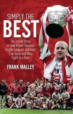 Simply the Best : The Inside Story of How Wigan Became Rugby League's Greates...
