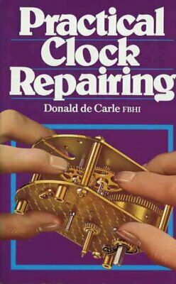 Practical Clock Repairing, Hardcover by De Carle, Donald, Like New Used, Free...