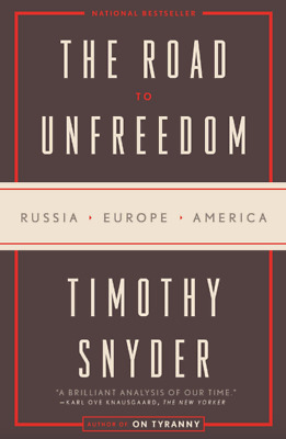 The Road to Unfreedom: Russia, Europe, America by: Timothy Snyder (EP.UB)