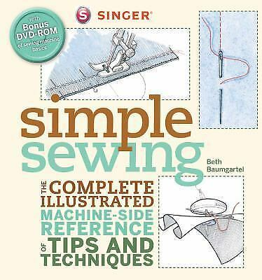 Singer Simple Sewing: The Complete Illustrated Machine-side Reference of Tips an