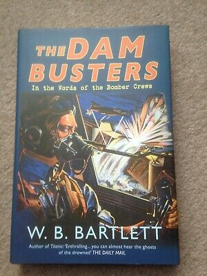 The Dam Busters - In the Words of the Bomber Crews HB W.B.Bartlett (WW2,RAF)