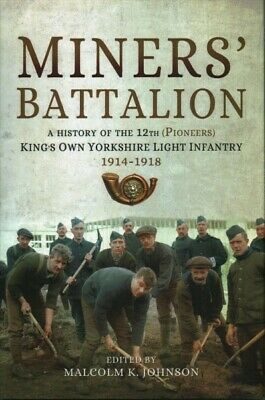 Miners' Battalion : A History of the 12th (Pioneers) King's Own Yorkshire Lig...