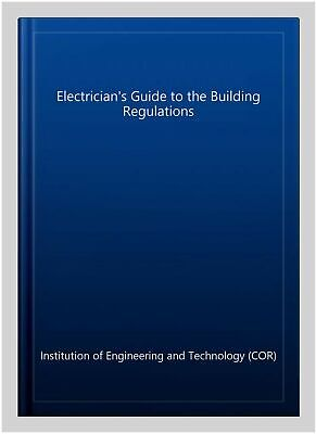 Electrician's Guide to the Building Regulations, Paperback by Institution of ...