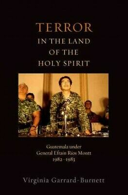 Terror in the Land of the Holy Spirit : Guatemala Under General Efrain Rios M...