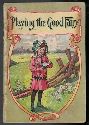 Antique 1914 Playing The Good Fairy By Coe Hayne Childrens Booklet