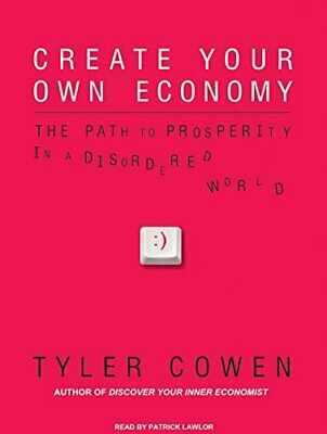 NEW - Create Your Own Economy: The Path to Prosperity in a Disordered World
