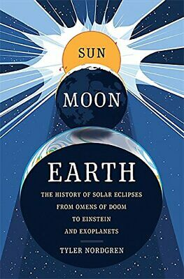 Sun Moon Earth: The History of Solar Eclipses from Omens of Doom to Einstein and