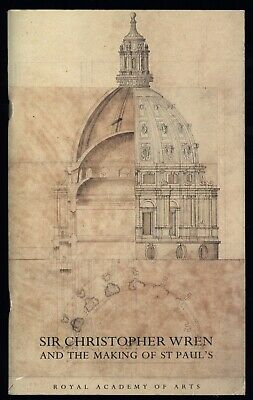 SIR CHRISTOPHER WREN and the Making of St. Paul's {Exhibition Catalog, 1991)