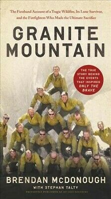 Granite Mountain : The Firsthand Account of a Tragic Wildfire, Its Lone Survi...