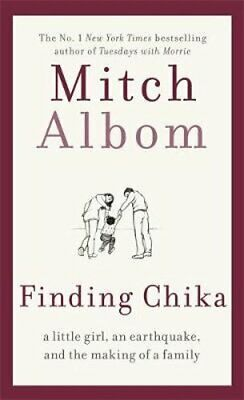 Finding Chika: A Little Girl, an Earthquake, and the Making of a Family by Albom