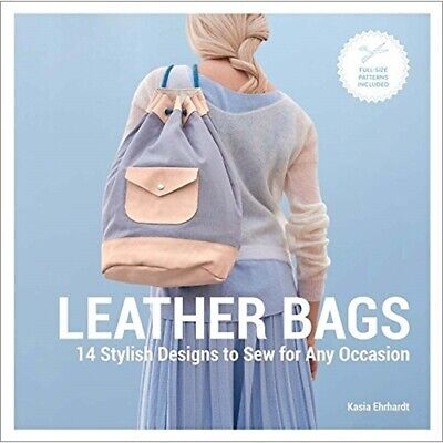 Leather Bags: 14 Stylish Designs To Sew For Any Occasion - Bags 9781454710622