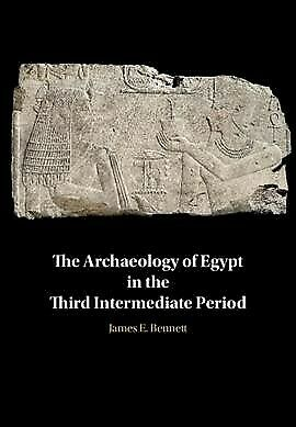 Archaeology of Egypt in the Third Intermediate Period, Hardcover by Bennett, ...