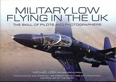 Military Low Flying in the UK : The Skill of Pilots and Photographs, Hardcove...