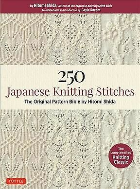 250 Japanese Knitting Stitches : The Original Pattern Bible by Hitomi Shida, ...