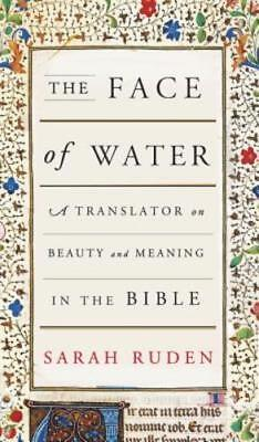 The Face of Water: A Translator on Beauty and Meaning in the Bible by Ruden
