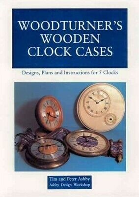 Woodturner's Wooden Clock Cases, Paperback by Ashby, Tim; Ashby, Peter, Brand...