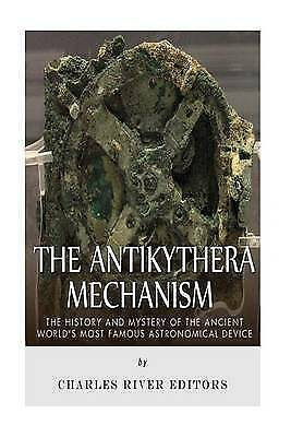 Antikythera Mechanism : The History and Mystery of the Ancient World's Most F...