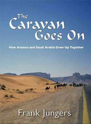 Caravan Goes On : How Aramco and Saudi Arabia Grew Up Together, Hardcover by ...