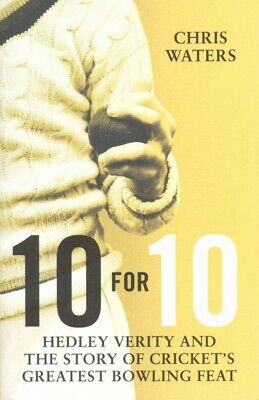 10 for 10 : Hedley Verity and the Story of Cricket's Greatest Bowling Feat, H...