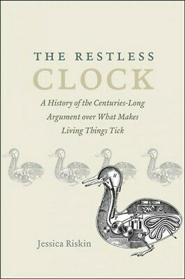 Restless Clock : A History of the Centuries-Long Argument over What Makes Liv...