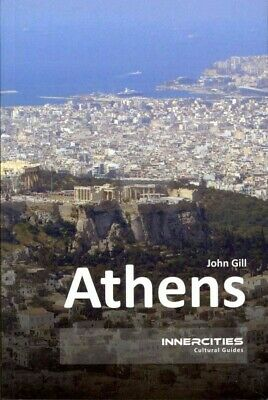 Athens : Innercities Cultural Guides, Paperback by Gill, John, Brand New, Fre...