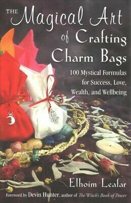 Magical Art of Crafting Charm Bags : 100 Mystical Formulas for Success, Love,...