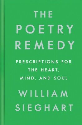 Poetry Remedy : Prescriptions for the Heart, Mind, and Soul, Hardcover by Sie...