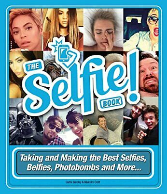 The Selfie Book!: Taking and Making the Best Selfies, Belfies, Photobombs and Mo