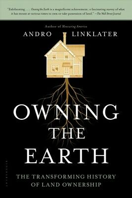 Owning the Earth : The Transforming History of Land Ownership, Paperback by L...