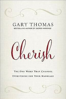 Cherish : The One Word That Changes Everything for Your Marriage, Hardcover b...