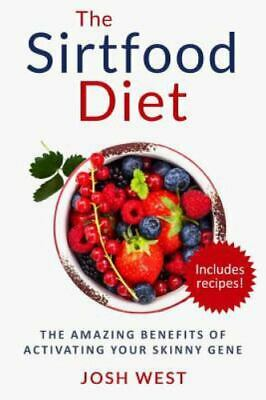 Sirtfood Diet : The Amazing Benefits of Activating Your Skinny Gene, Includin...