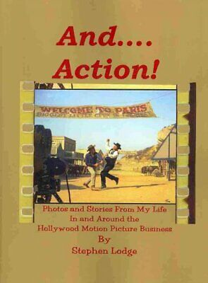 And... Action! : Photos and Stories from My Life in and Around the Hollywood ...
