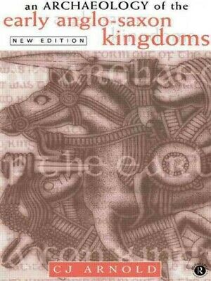 Archaeology of the Early Anglo-Saxon Kingdoms, Paperback by Arnold, C. J., Li...