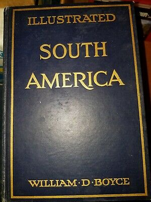 South America by William D Boyce photo illustrated 1912 exploration travel