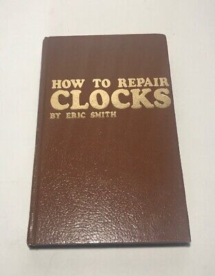 1979 How to Repair Clocks by Eric Smith Hardcover