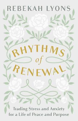 Rhythms of Renewal Trading Stress and Anxiety for a Life of Peace and Purpose