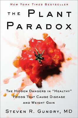 "The Plant Paradox The Hidden Dangers in ""Healthy"" Foods That Cause Disease an..."