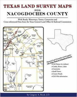 Texas Land Survey Maps for Nacogdoches County : With Roads, Railways,...