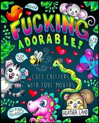 Fucking Adorable Cute Critters With Foul Mouths Sweary Adult Coloring Book