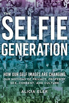 The Selfie Generation: How Our Self-Images Are Changing our Notions of Privacy