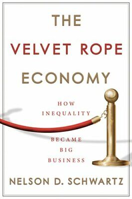 The Velvet Rope Economy: How Inequality Became Big Business by Nelson D Schwartz