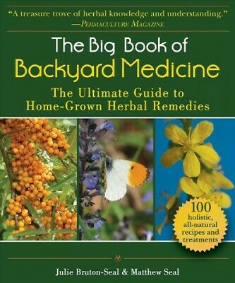 Big Book of Backyard Medicine : The Ultimate Guide to Home-grown Herbal Remed...