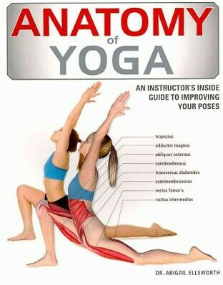 Anatomy of Yoga : An Instructor's Inside Guide to Improving Your Poses, Paper...