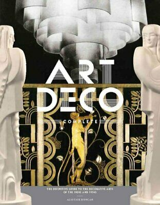 Art Deco Complete : The Definitive Guide to the Decorative Arts of the 1920s ...