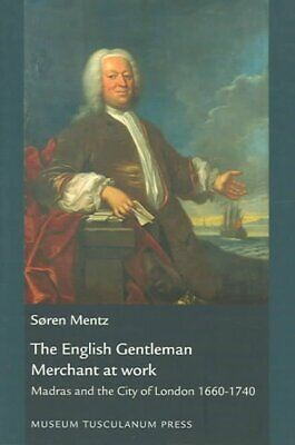 English Gentleman Merchant at Work : Madras and the City of London 1660-1740,...