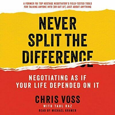 Never Split the Difference Negotiating as if Your Life Depended on It Chris Voss