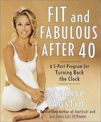 Fit and Fabulous After 40: A 5-Part Program for Turning Back the Clock, Denise A